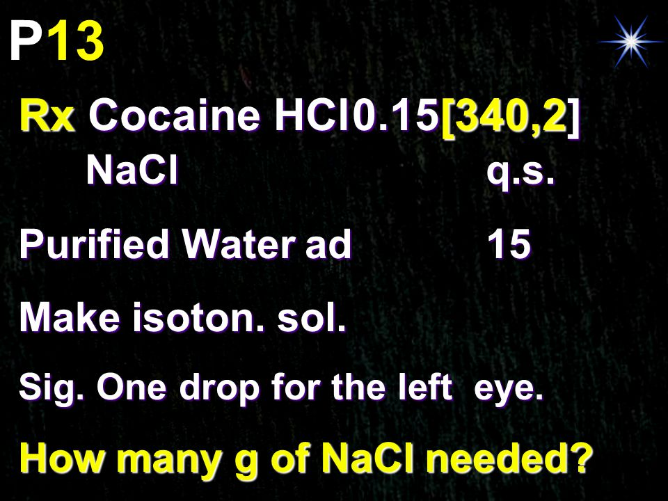 P13 Rx Cocaine HCl 0.15[340,2] NaCl q.s. Purified Water ad 15